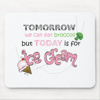 Today is for Ice Cream Quote Mouse Pad