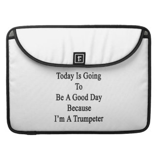 Today Is Going To Be A Good Day Because I'm A Trum Sleeve For MacBook Pro