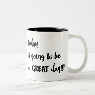 Today is going to be a GREAT day!!! Coffee Cup