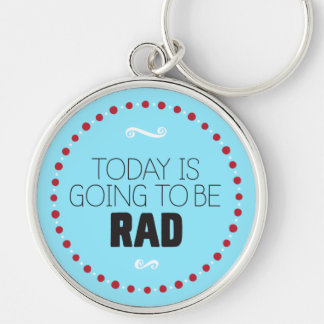 Today Is Going to Be Rad Keychain – Blue