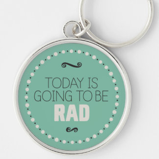 Today Is Going to Be Rad Keychain – Green