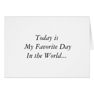 Today is My Favorite Day In the World... Card