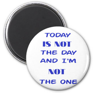 Today Is Not The Day and I am not the One Magnet