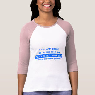 Today Is Not Your Day - Bad Day Funny Humor Comedy Tees