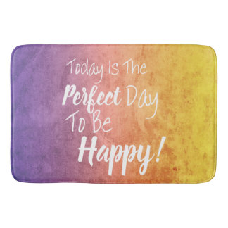 Today Is The Perfect Day To Be Happy Bath Mat