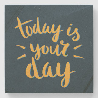 Today is your day! - Inspirational Stone Coasters