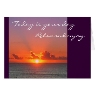 Today is your day, Relax and enjoy Card