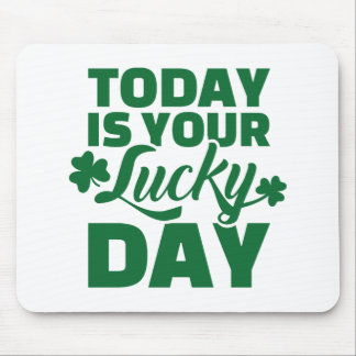 Today is your lucky day mouse pad