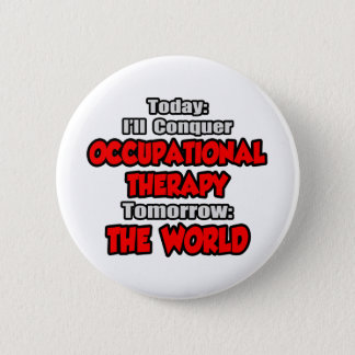 Today Occupational Therapy...Tomorrow 6 Cm Round Badge