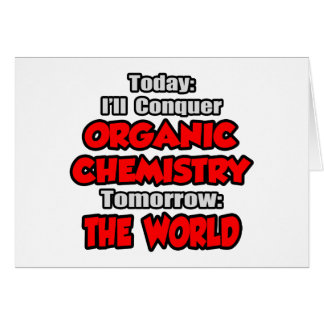Today Organic Chemistry...Tomorrow Card