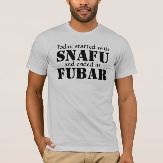 Today started with SNAFU... Black Text T-Shirt