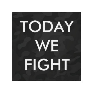 Today We Fight Canvas Print