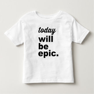 Today Will Be Epic Modern Toddler TShirt