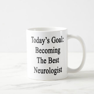 Today's Goal Becoming The Best Neurologist Coffee Mug