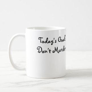 Today's Goal: Don't Murder mug