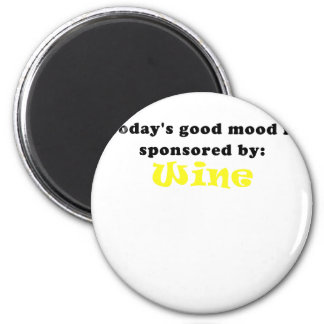 Todays Good Mood is Sponsored by Wine 6 Cm Round Magnet