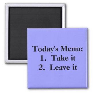 Today's Menu:   1. Take it   2.  Leave it Magnet