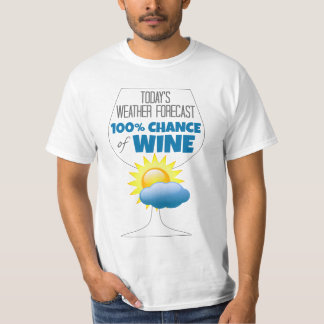 Today's Weather Forecast Sunny 100% Chance of Wine T-Shirt
