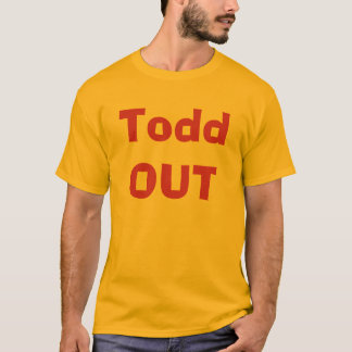 Todd OUT T-Shirt