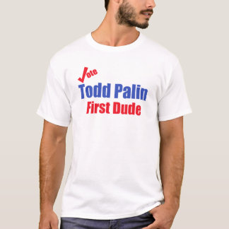 Todd Palin First Dude T-Shirt