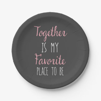 Together Is My Favorite Place To Be -  Quote 7 Inch Paper Plate