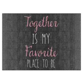 Together Is My Favorite Place To Be -  Quote Cutting Boards
