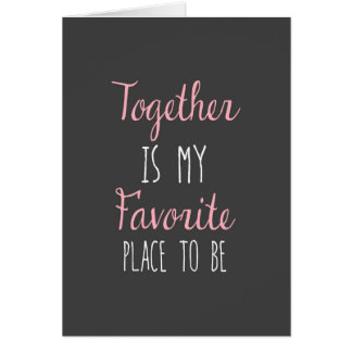 Together Is My Favorite Place To Be -  Quote Greeting Card
