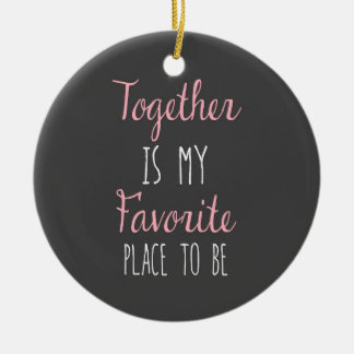 Together Is My Favorite Place To Be -  Quote Round Ceramic Decoration