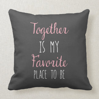 Together Is My Favorite Place To Be -  Quote Throw Pillow