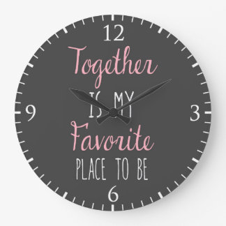 Together Is My Favorite Place To Be -  Quote Wall Clock