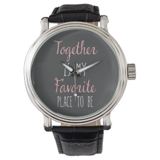 Together Is My Favorite Place To Be -  Quote Wrist Watches