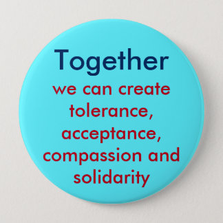 Together: tolerance, acceptance, compassion, ... 10 cm round badge
