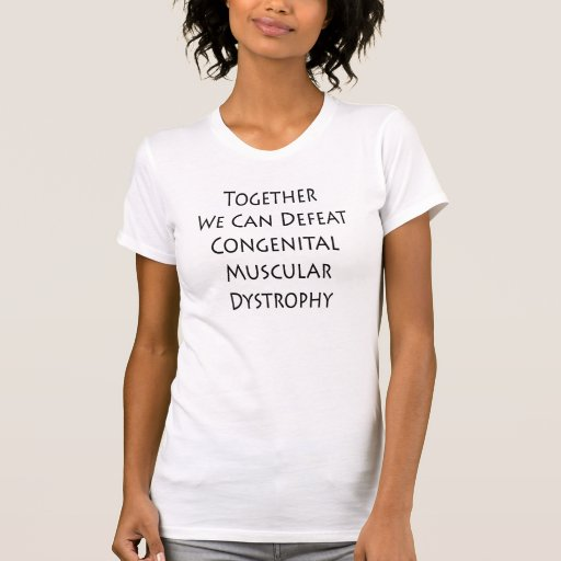 Together We Can Defeat Congenital Muscular Dystrop Tees