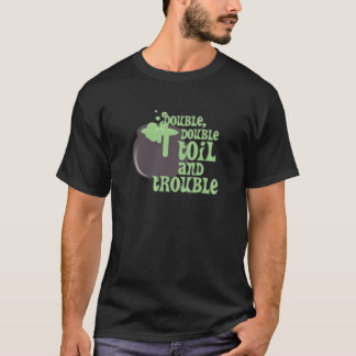 Toil And Trouble T-Shirt