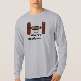 ToiletPaperHolderEmpty,  Where'sMacGyver... T Shirts