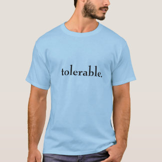 tolerable. T-Shirt