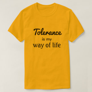 Tolerance is my way of life T-Shirt