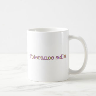 Tolerance sells. coffee mug
