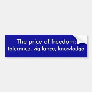 tolerance, vigilance, knowledge, The price of f... Bumper Sticker