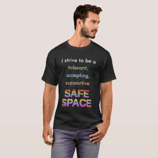 Tolerant, accepting, supportive SAFE SPACE T-Shirt