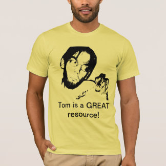 Tom is a GREAT resource! T-Shirt