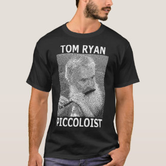 TOM RYAN, PICCOLOIST T-Shirt