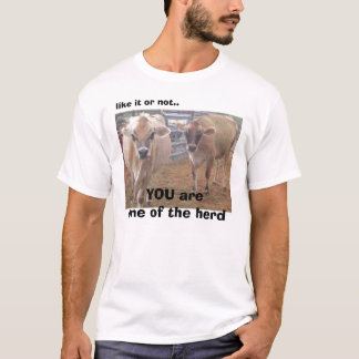 Tom Tshirt, like it or not.., YOU are one of th... T-Shirt