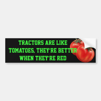 tomato, Tractors are like tomatoes, they're bet... Bumper Sticker