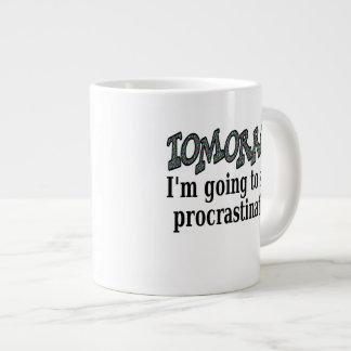 Tomorrow...I'm going to stop procrastinating Jumbo Mug