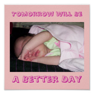 Tomorrow Will Be, A Better Day Poster
