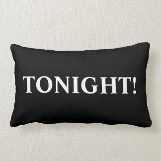 Tonight, Not Tonight - romance pillows