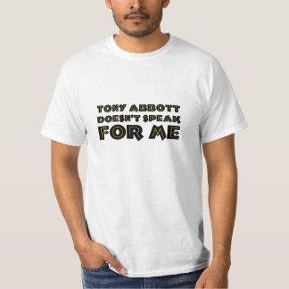 Tony Abbott Doesn't Speak For Me T-Shirt