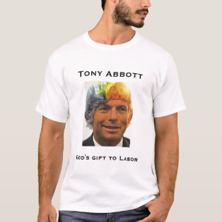 Tony Abbott, God's gift to Labor T-Shirt
