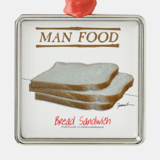 Tony Fernandes's Man Food - bread sandwich Metal Ornament